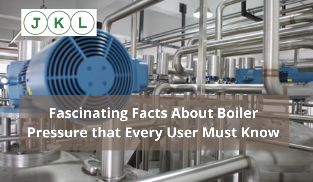 Fascinating Facts About Boiler Pressure that Every User Must Know